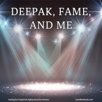 Deepak, Fame, and Me