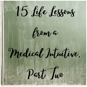 15 Life Lessons from a Medical Intuitive, Part Two
