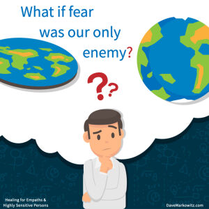 What If Fear Was Our Only Enemy?