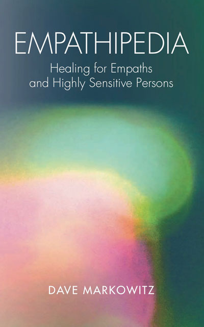Empathipedia: Healing for Empaths and Highly Sensitive Persons by Dave Markowitz